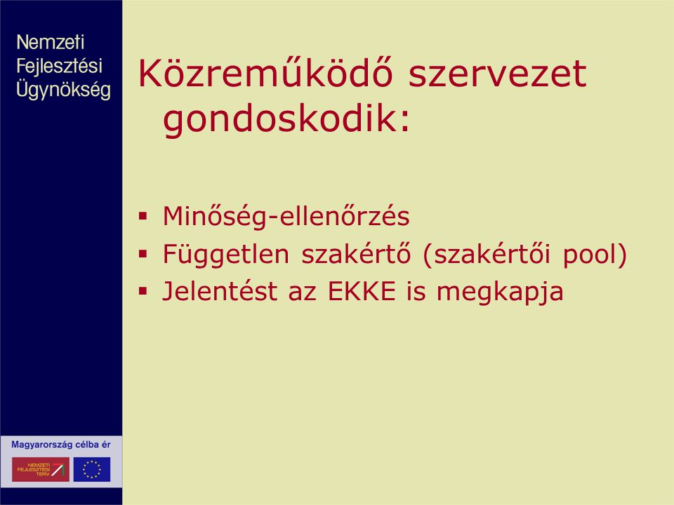 Közreműködő szervezet gondoskodik:  Minőség-ellenőrzés  Független szakértő (szakértői pool)  Jelentést az EKKE is megkapja
