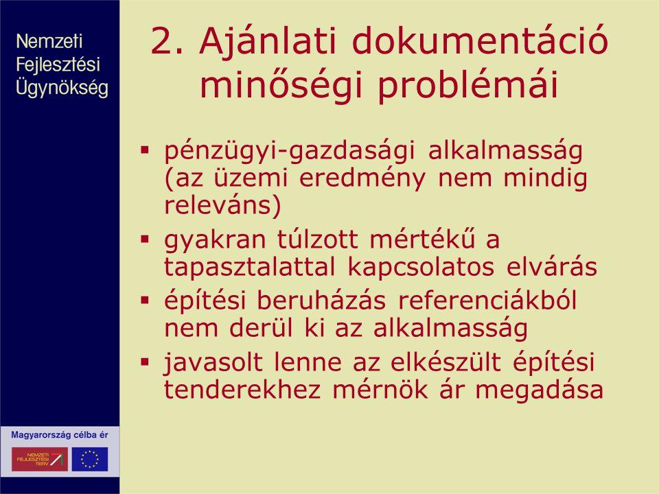 2. Ajánlati dokumentáció minőségi problémái  pénzügyi-gazdasági alkalmasság (az üzemi eredmény nem mindig releváns)  gyakran túlzott mértékű a tapas