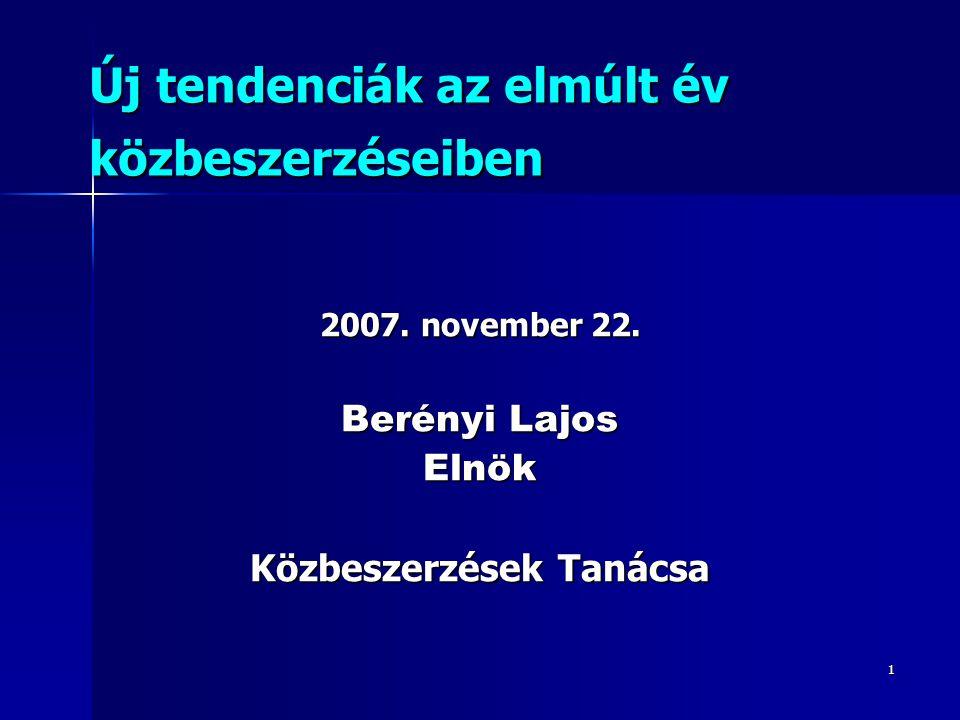 1 Új tendenciák az elmúlt év közbeszerzéseiben 2007. november 22. Berényi Lajos Elnök Közbeszerzések Tanácsa