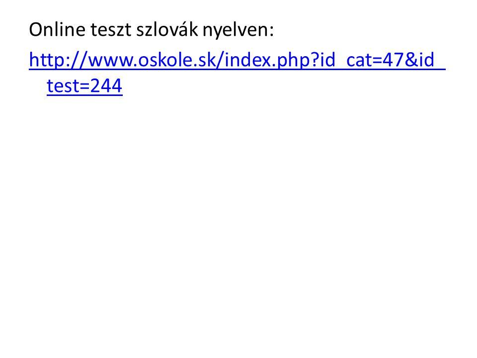 Online teszt szlovák nyelven: http://www.oskole.sk/index.php?id_cat=47&id_ test=244