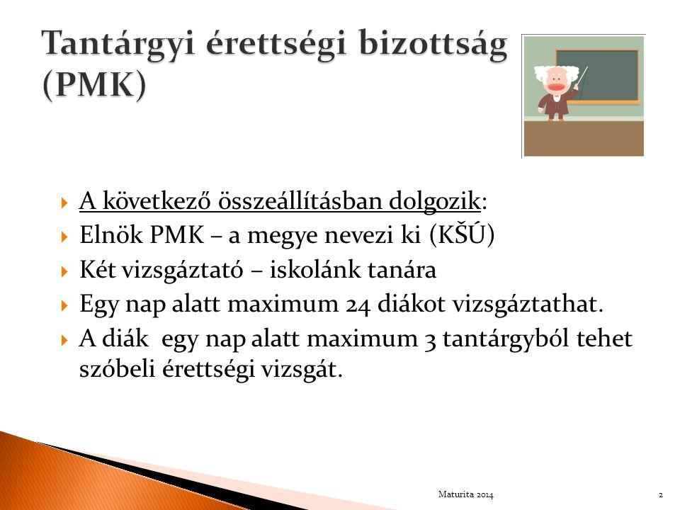  A következő összeállításban dolgozik:  Elnök PMK – a megye nevezi ki (KŠÚ)  Két vizsgáztató – iskolánk tanára  Egy nap alatt maximum 24 diákot vizsgáztathat.