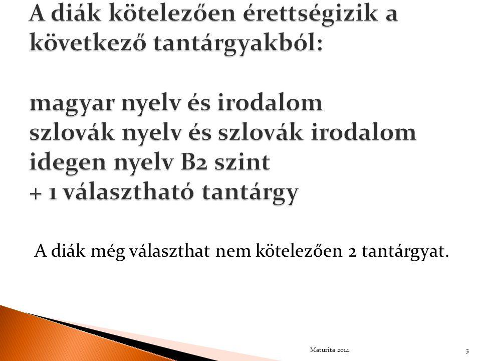  Írásbeli forma :  extern rész(külső) – NÚCEM (SJL, MAJ, CUJ, MAT)  intern rész (belső) – írásbeli munka központilag megadott téma alapján, amit az iskola szakos pedagógusai javítanak (SJL, MAJ, CUJ)  Szóbeli forma (ÚF MS) – minden tantárgy 4Maturita 2014