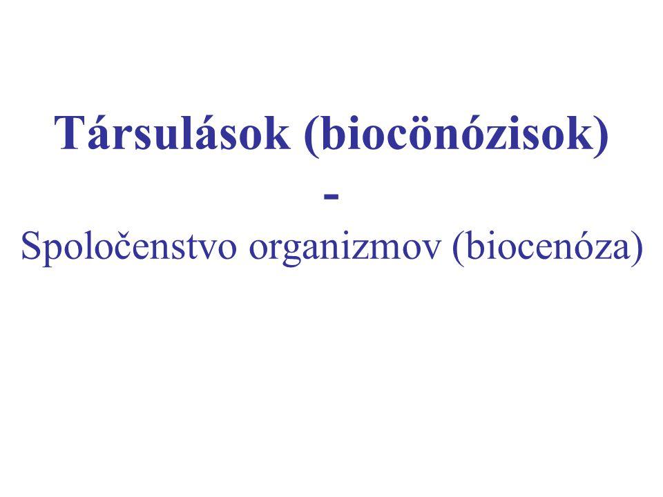 Társulások (biocönózisok) - Spoločenstvo organizmov (biocenóza)