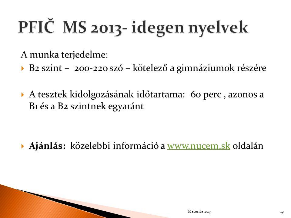 A munka terjedelme:  B2 szint – 200-220 szó – kötelező a gimnáziumok részére  A tesztek kidolgozásának időtartama: 60 perc, azonos a B1 és a B2 szintnek egyaránt  Ajánlás: közelebbi információ a www.nucem.sk oldalánwww.nucem.sk 19Maturita 2013