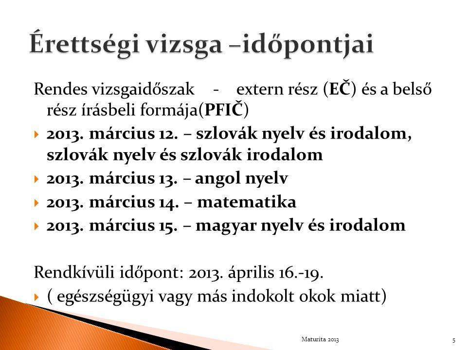Rendes vizsgaidőszak - extern rész (EČ) és a belső rész írásbeli formája(PFIČ)  2013. március 12. – szlovák nyelv és irodalom, szlovák nyelv és szlov