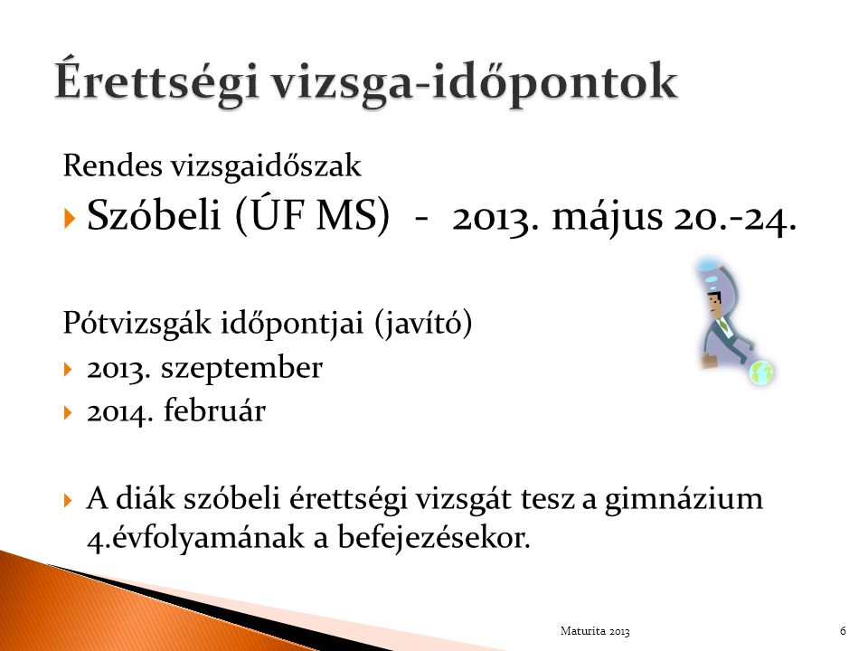 Rendes vizsgaidőszak  Szóbeli (ÚF MS) - 2013. május 20.-24. Pótvizsgák időpontjai (javító)  2013. szeptember  2014. február  A diák szóbeli éretts