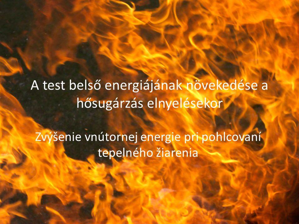 A test belső energiájának növekedése a hősugárzás elnyelésekor Zvýšenie vnútornej energie pri pohlcovaní tepelného žiarenia