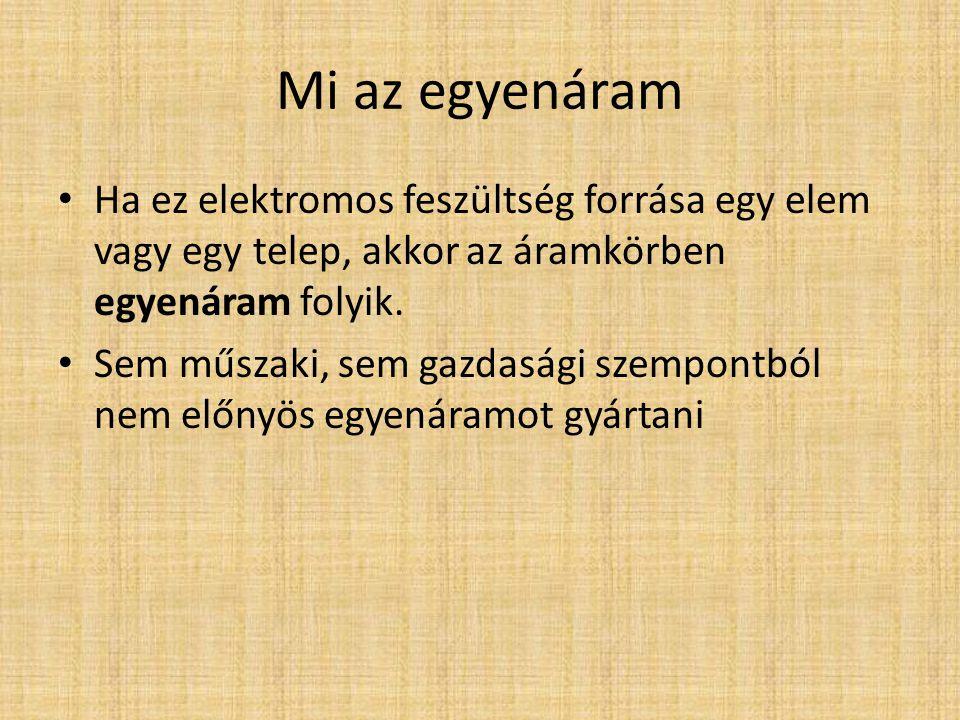Mi az egyenáram Ha ez elektromos feszültség forrása egy elem vagy egy telep, akkor az áramkörben egyenáram folyik. Sem műszaki, sem gazdasági szempont