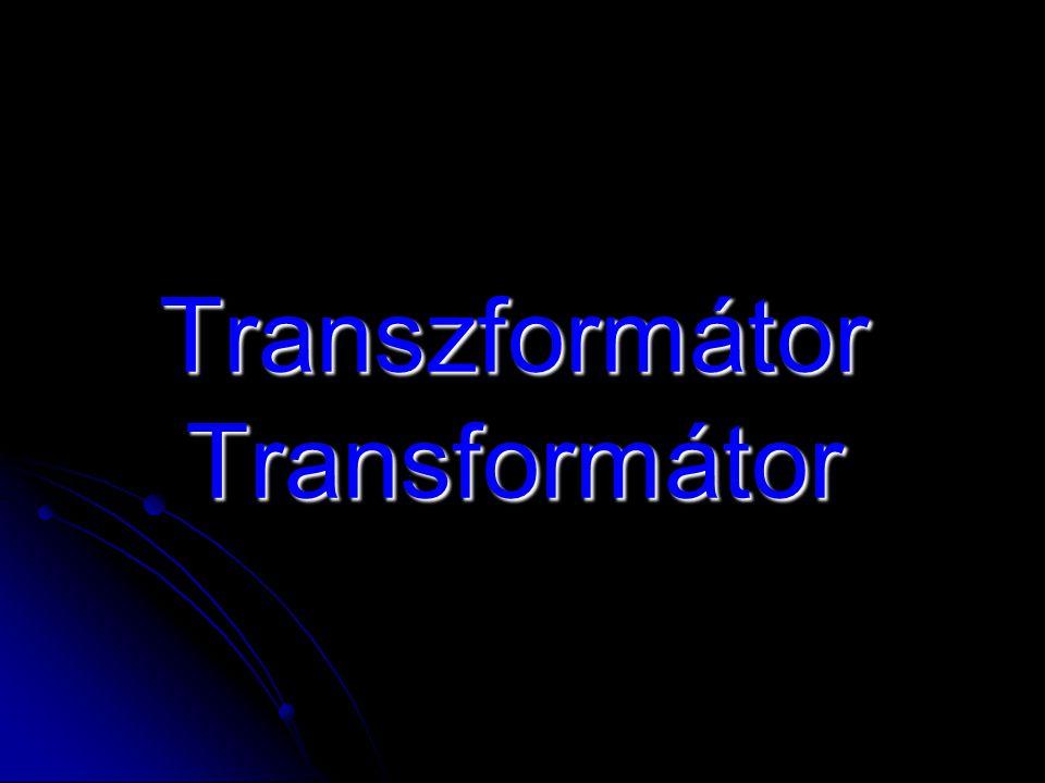 átalakítás = transzformálás A t tt transzformátor olyan berendezés, amely lehetővé teszi egy adott váltakozó feszültség á áá átalakítását ugyanolyan frekvenciájú, de más effektív értékű váltakozó feszültségre.