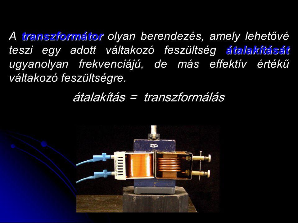 átalakítás = transzformálás A t tt transzformátor olyan berendezés, amely lehetővé teszi egy adott váltakozó feszültség á áá átalakítását ugyanolyan f