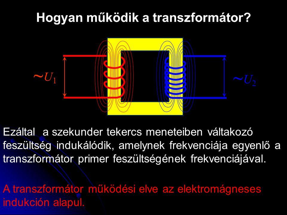A transzformátor alapegyenlete ~U1~U1 U 1 - a primér tekercs meneteinek száma U 2 - a szekunder tekercs meneteinek száma ~U2~U2 p N N A transzformátor áttétele