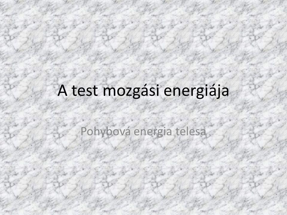 A test mozgási energiája Pohybová energia telesa