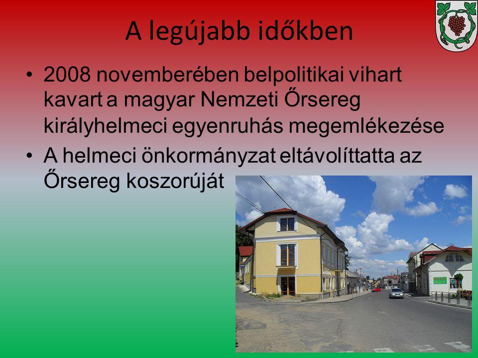 A legújabb időkben 2008 novemberében belpolitikai vihart kavart a magyar Nemzeti Őrsereg királyhelmeci egyenruhás megemlékezése A helmeci önkormányzat