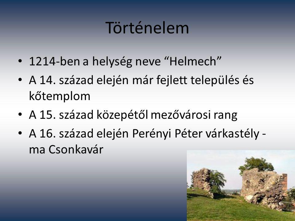 """Történelem 1214-ben a helység neve """"Helmech"""" A 14. század elején már fejlett település és kőtemplom A 15. század közepétől mezővárosi rang A 16. száza"""