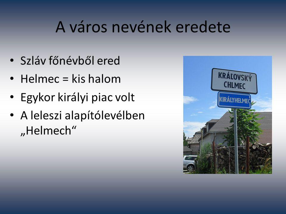"""A város nevének eredete Szláv főnévből ered Helmec = kis halom Egykor királyi piac volt A leleszi alapítólevélben """"Helmech"""