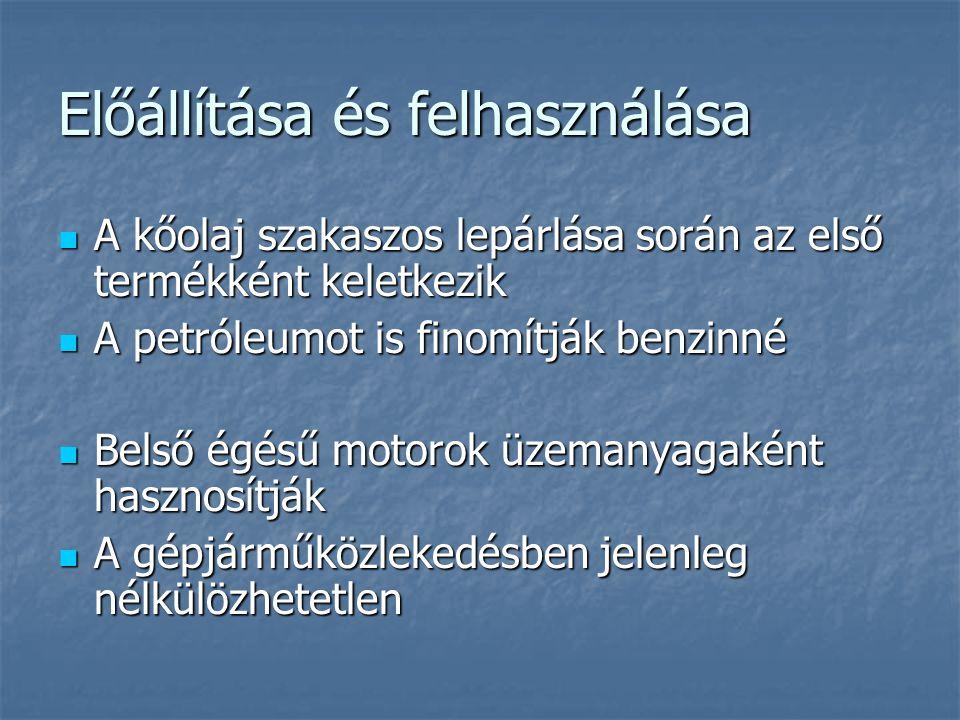 Előállítása és felhasználása A kőolaj szakaszos lepárlása során az első termékként keletkezik A kőolaj szakaszos lepárlása során az első termékként keletkezik A petróleumot is finomítják benzinné A petróleumot is finomítják benzinné Belső égésű motorok üzemanyagaként hasznosítják Belső égésű motorok üzemanyagaként hasznosítják A gépjárműközlekedésben jelenleg nélkülözhetetlen A gépjárműközlekedésben jelenleg nélkülözhetetlen