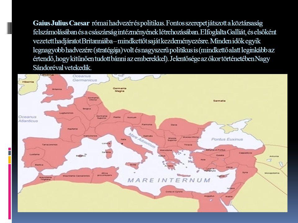 Gaius Julius Caesar római hadvezér és politikus. Fontos szerepet játszott a köztársaság felszámolásában és a császárság intézményének létrehozásában.