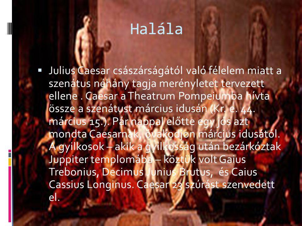Halála  Julius Caesar császárságától való félelem miatt a szenátus néhány tagja merényletet tervezett ellene. Caesar a Theatrum Pompeiumba hívta össz