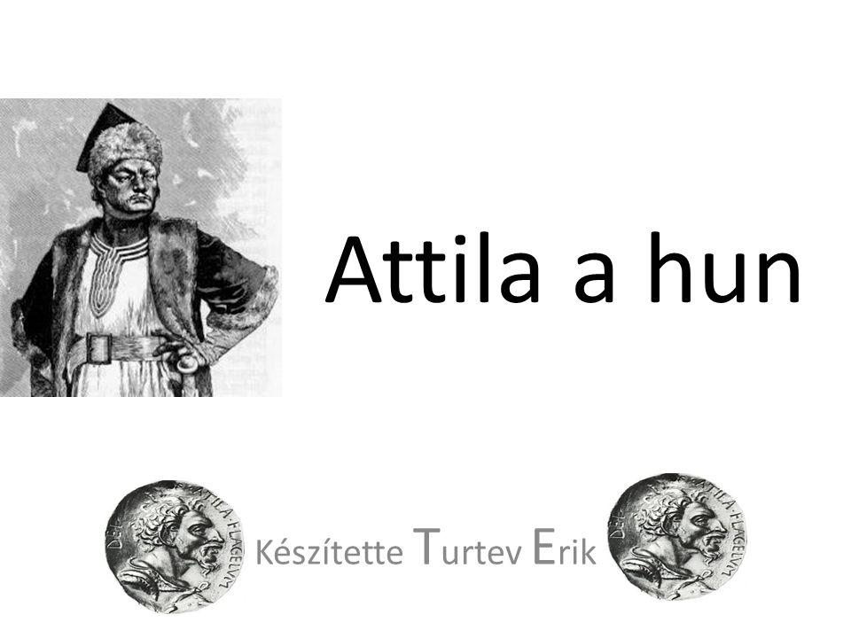 Attila a hun Készítette T urtev E rik