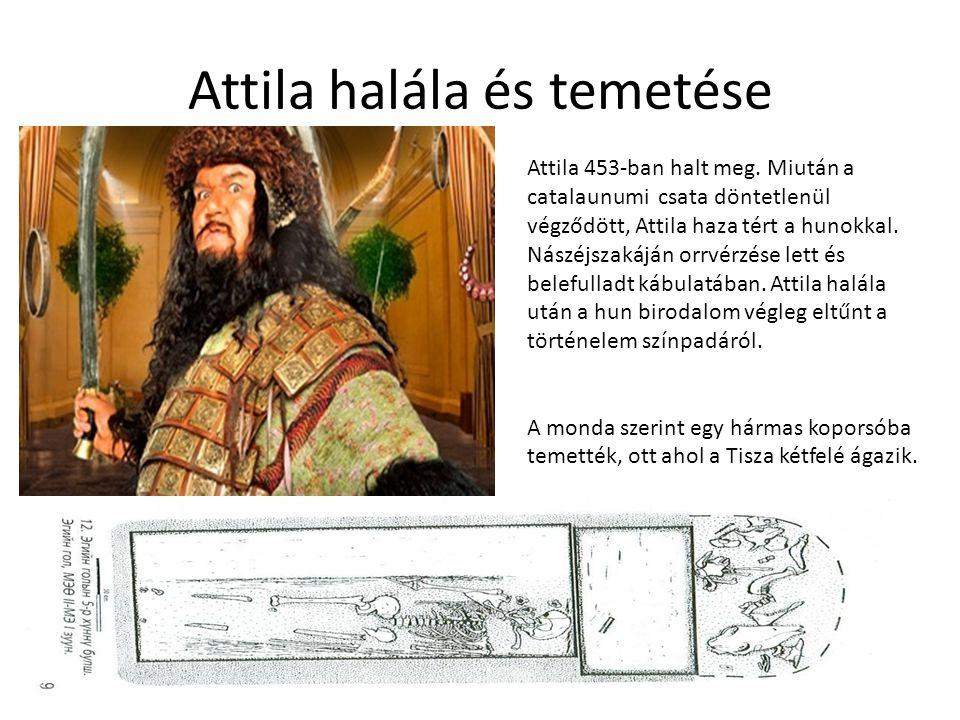 Attila halála és temetése Attila 453-ban halt meg. Miután a catalaunumi csata döntetlenül végződött, Attila haza tért a hunokkal. Nászéjszakáján orrvé