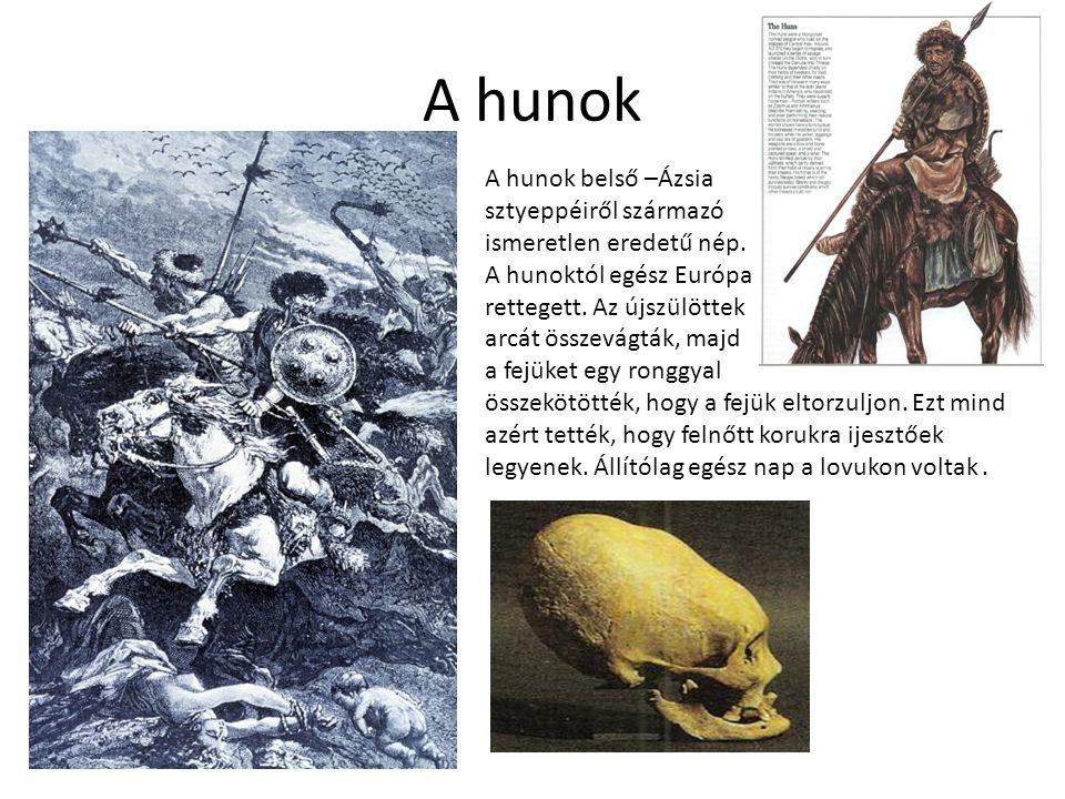 A hunok A hunok belső –Ázsia sztyeppéiről származó ismeretlen eredetű nép. A hunoktól egész Európa rettegett. Az újszülöttek arcát összevágták, majd a