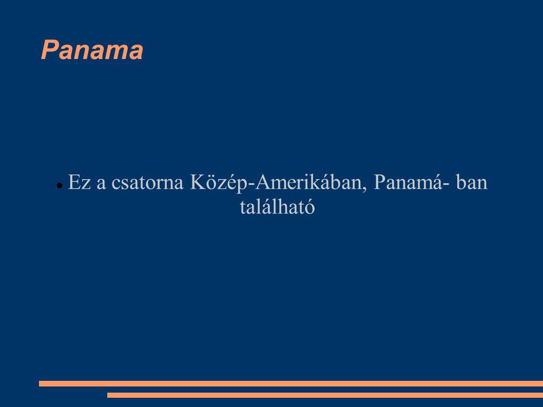 Panama Ez a csatorna Közép-Amerikában, Panamá- ban található