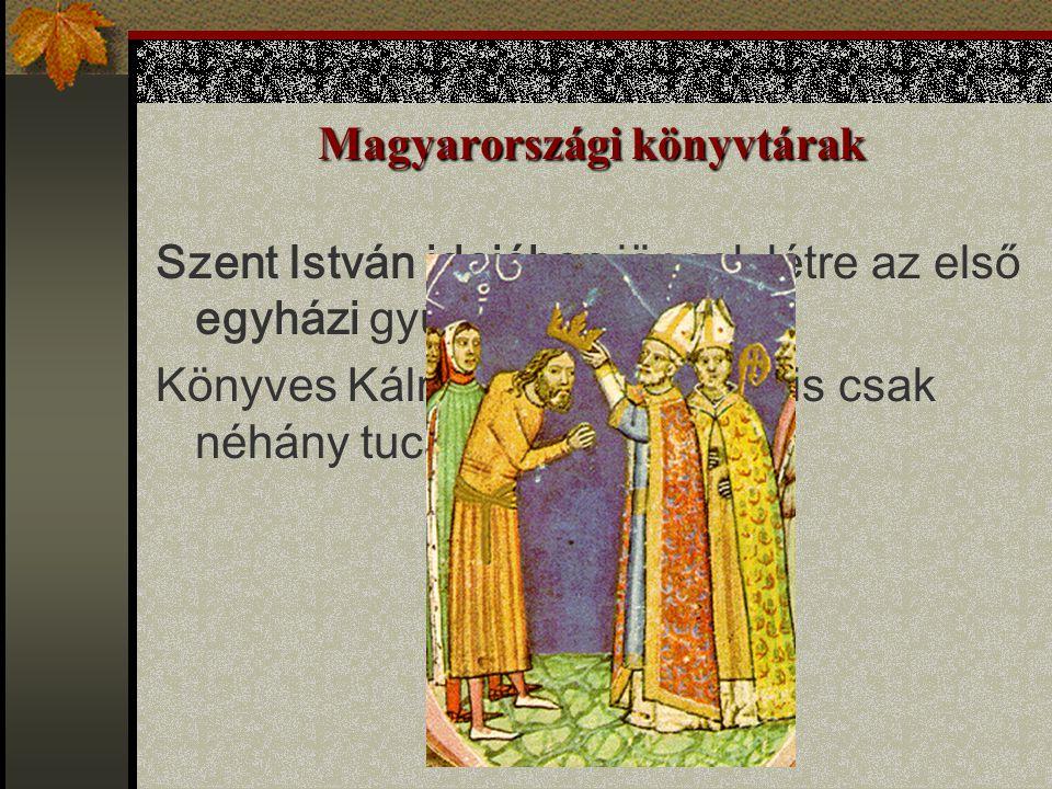 Magyarországi könyvtárak Szent István idejében jönnek létre az első egyházi gyűjtemények. Könyves Kálmán királyunknak is csak néhány tucat kötete volt
