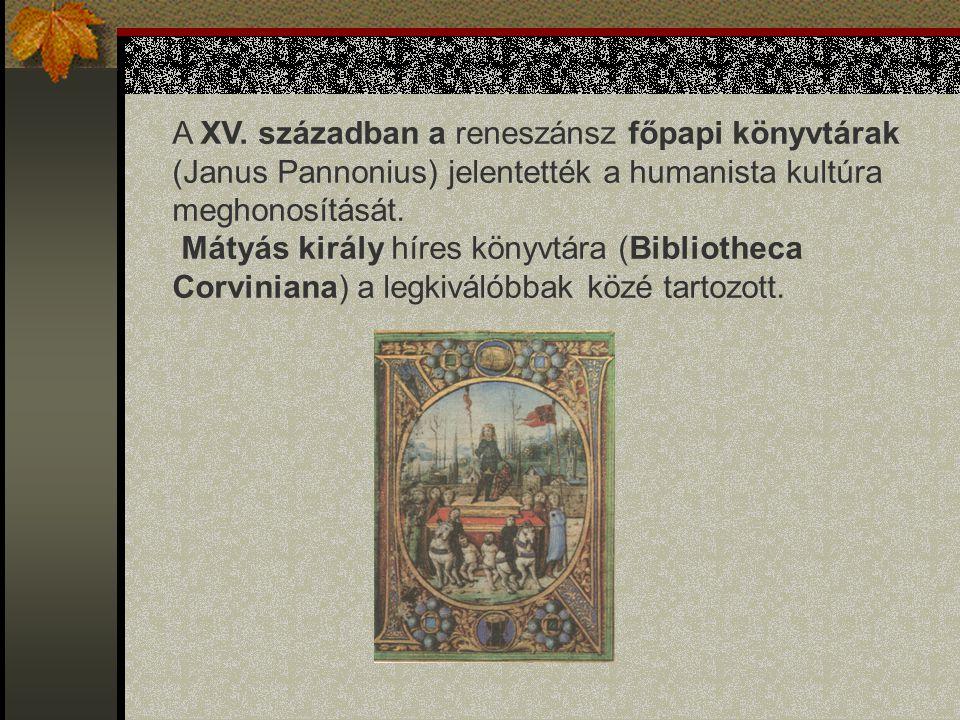 A XV. században a reneszánsz főpapi könyvtárak (Janus Pannonius) jelentették a humanista kultúra meghonosítását. Mátyás király híres könyvtára (Biblio