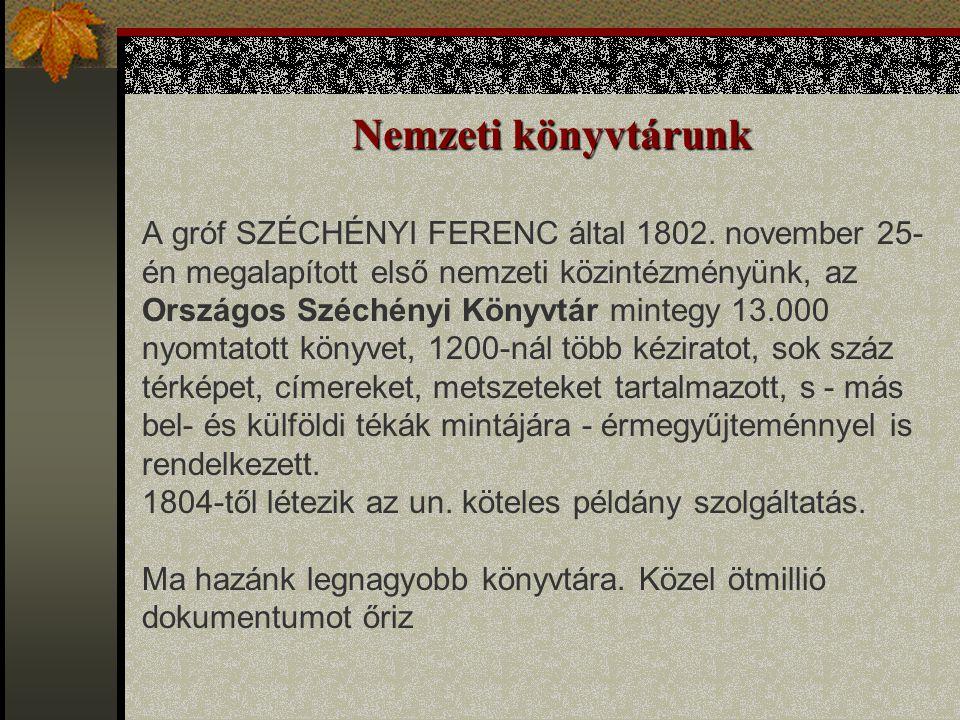 Nemzeti könyvtárunk A gróf SZÉCHÉNYI FERENC által 1802. november 25- én megalapított első nemzeti közintézményünk, az Országos Széchényi Könyvtár mint