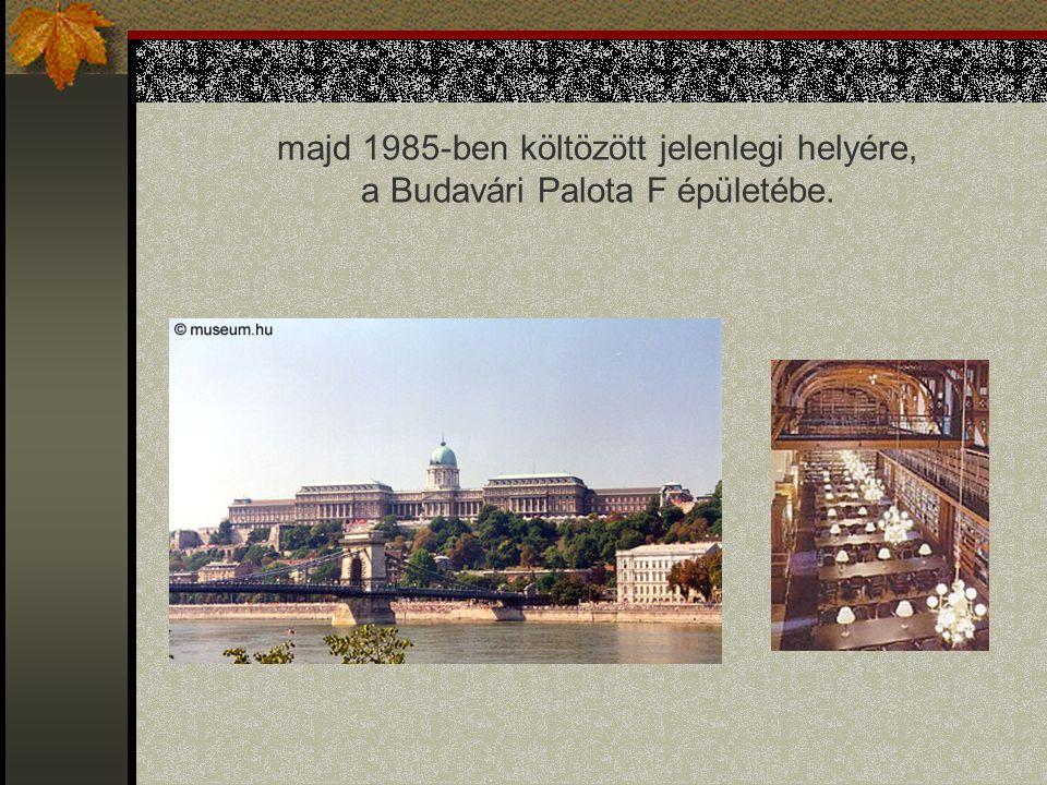 majd 1985-ben költözött jelenlegi helyére, a Budavári Palota F épületébe.
