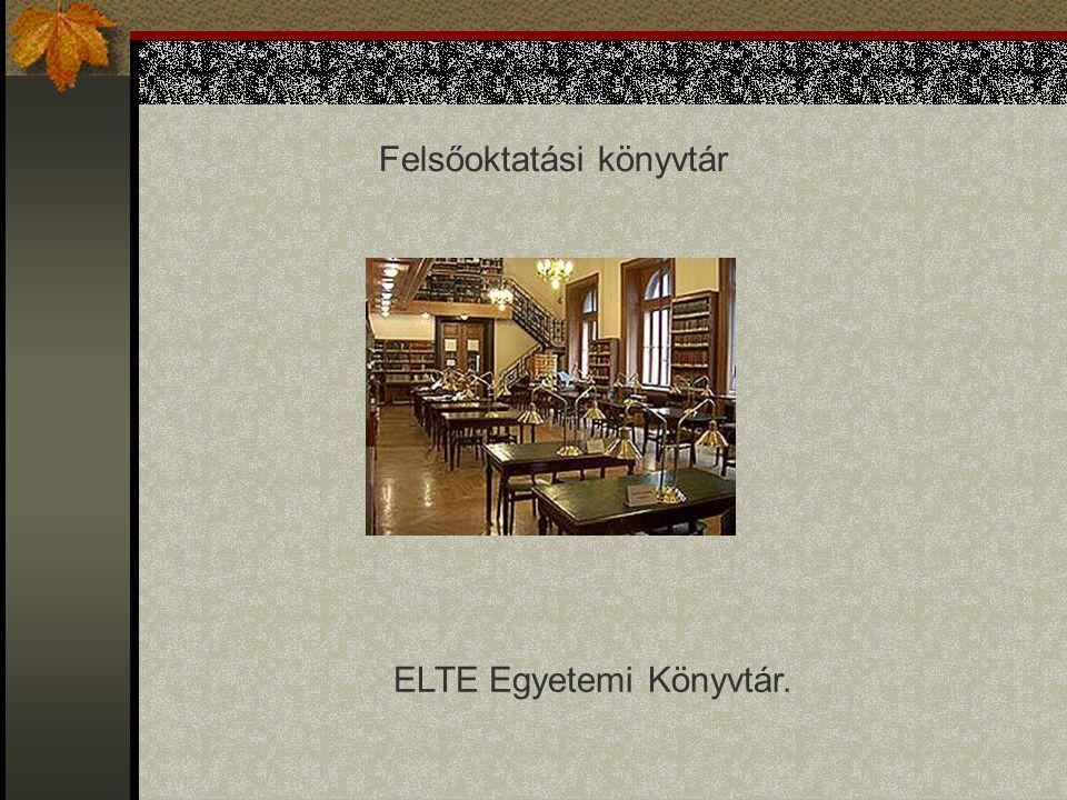 Felsőoktatási könyvtár ELTE Egyetemi Könyvtár.