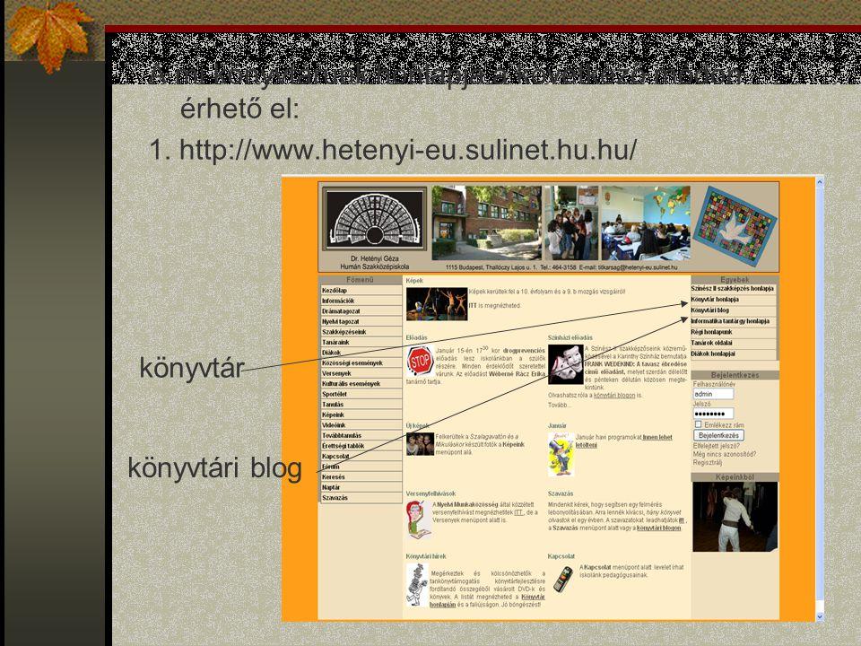 A mi könyvtárunk honlapja a következő módon érhető el: 1. http://www.hetenyi-eu.sulinet.hu.hu/ könyvtár könyvtári blog
