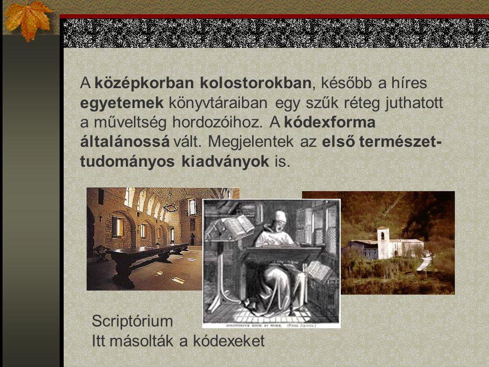 A középkorban kolostorokban, később a híres egyetemek könyvtáraiban egy szűk réteg juthatott a műveltség hordozóihoz. A kódexforma általánossá vált. M