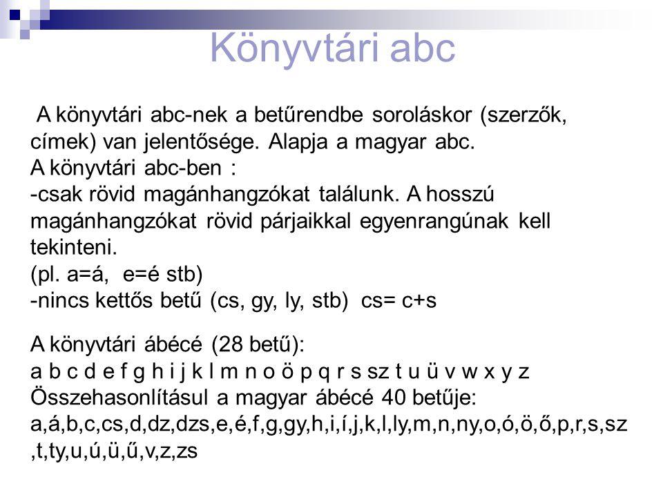 A könyvtári abc-nek a betűrendbe soroláskor (szerzők, címek) van jelentősége.