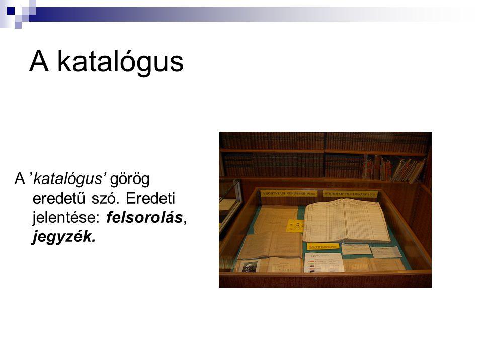 A katalógus A 'katalógus' görög eredetű szó. Eredeti jelentése: felsorolás, jegyzék.