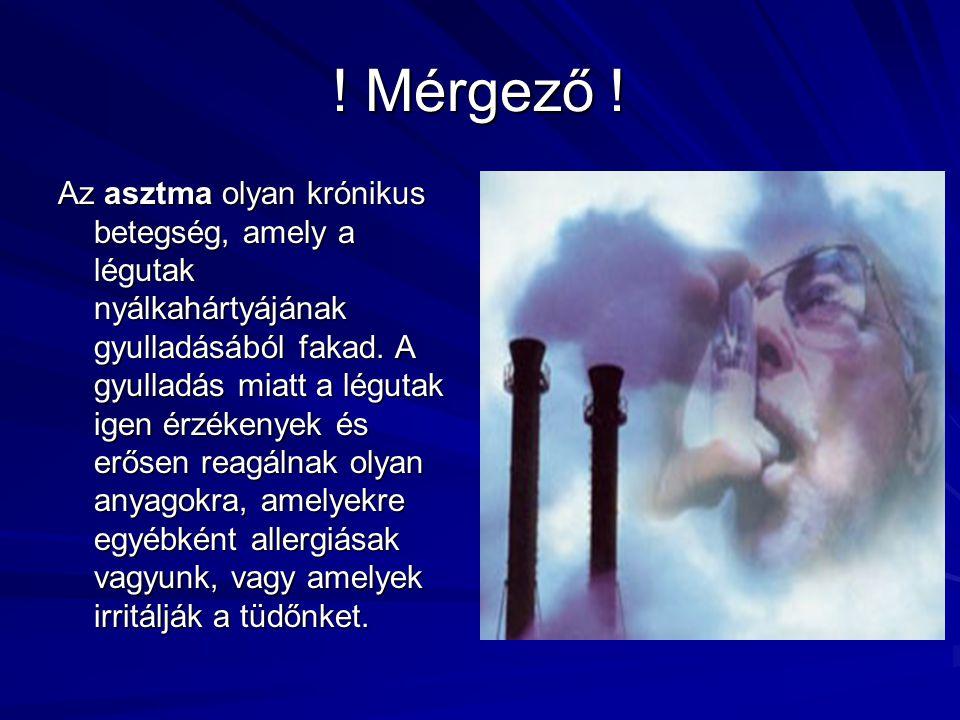 ! Mérgező ! Az asztma olyan krónikus betegség, amely a légutak nyálkahártyájának gyulladásából fakad. A gyulladás miatt a légutak igen érzékenyek és e