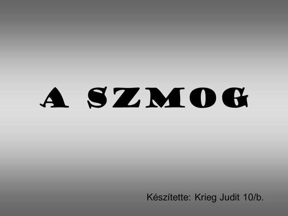 A szmog Készítette: Krieg Judit 10/b.