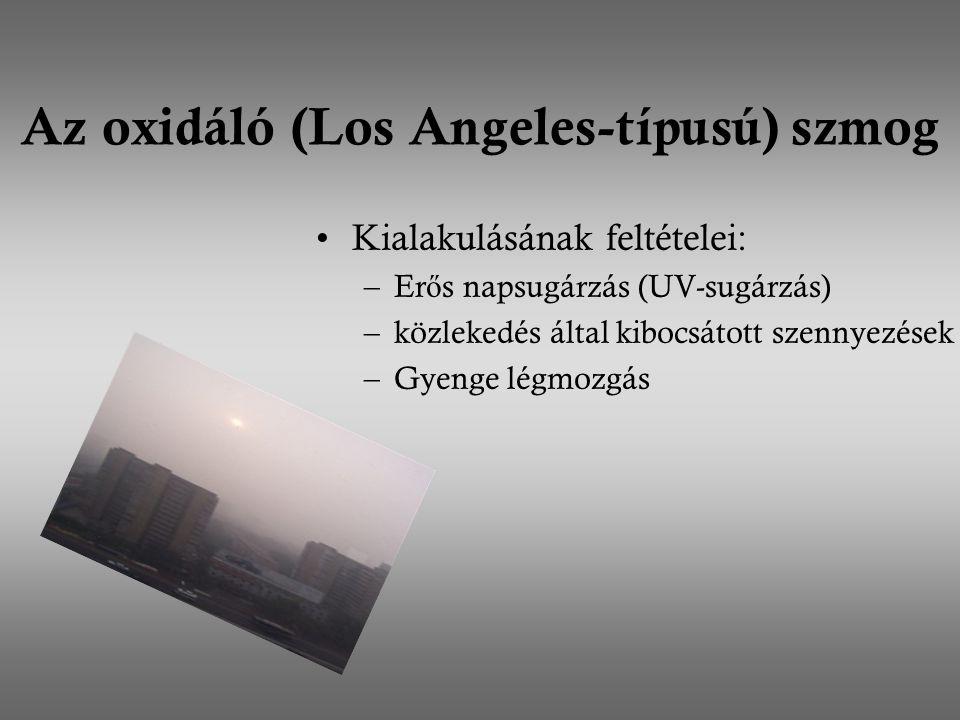 Az oxidáló (Los Angeles-típusú) szmog Kialakulásának feltételei: –Er ő s napsugárzás (UV-sugárzás) –közlekedés által kibocsátott szennyezések –Gyenge