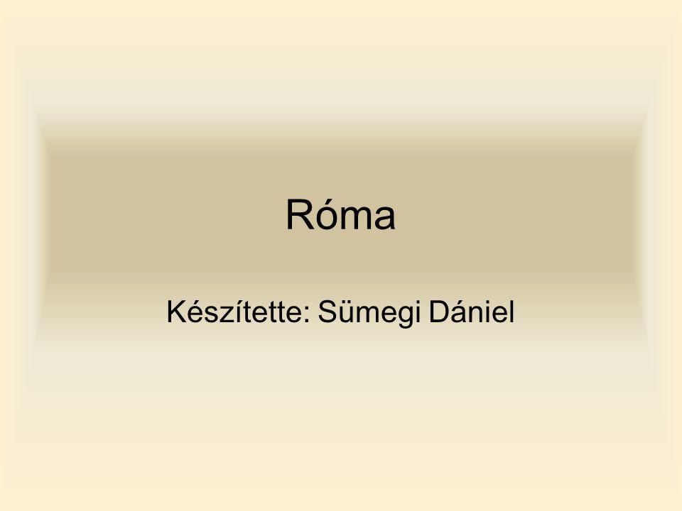 Róma Készítette: Sümegi Dániel
