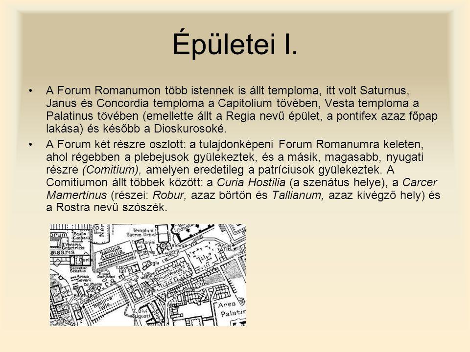 Épületei I. A Forum Romanumon több istennek is állt temploma, itt volt Saturnus, Janus és Concordia temploma a Capitolium tövében, Vesta temploma a Pa