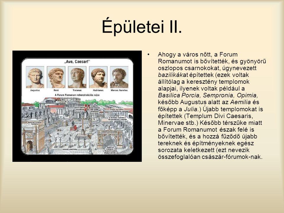 Épületei II. Ahogy a város nőtt, a Forum Romanumot is bővítették, és gyönyörű oszlopos csarnokokat, úgynevezett bazilikákat építettek (ezek voltak áll