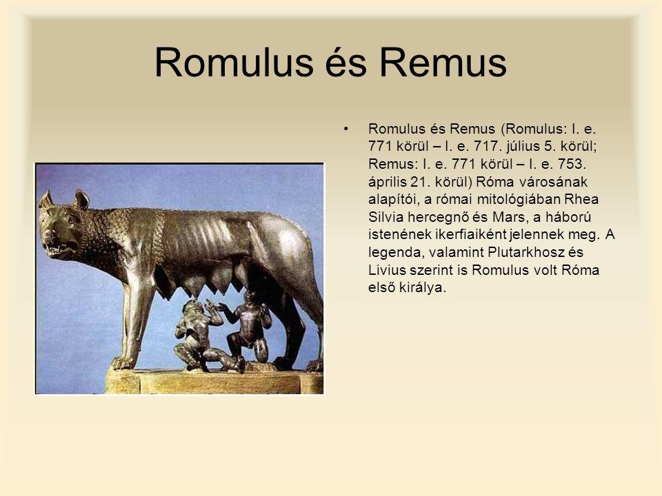 Romulus és Remus Romulus és Remus (Romulus: I. e. 771 körül – I. e. 717. július 5. körül; Remus: I. e. 771 körül – I. e. 753. április 21. körül) Róma