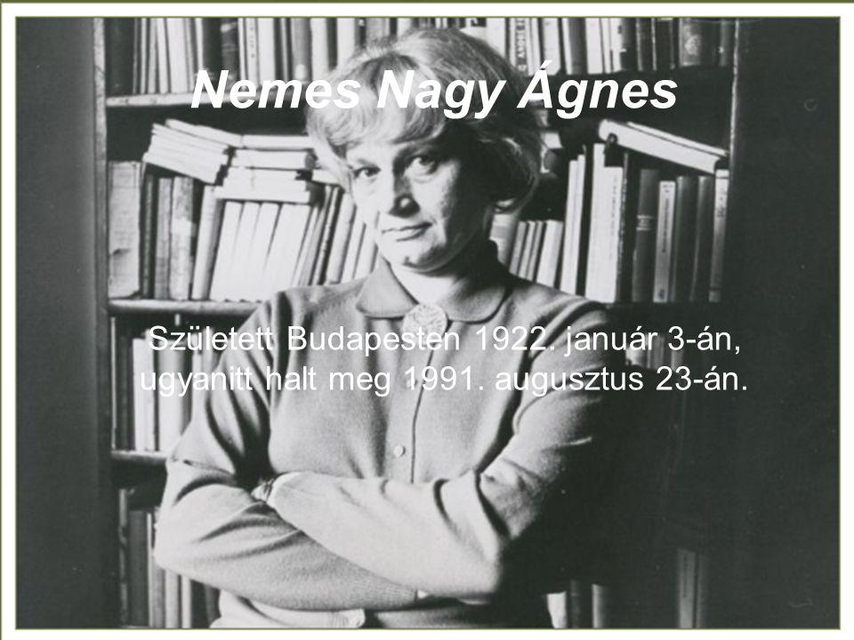 Nemes Nagy Ágnes Született Budapesten 1922. január 3-án, ugyanitt halt meg 1991. augusztus 23-án.