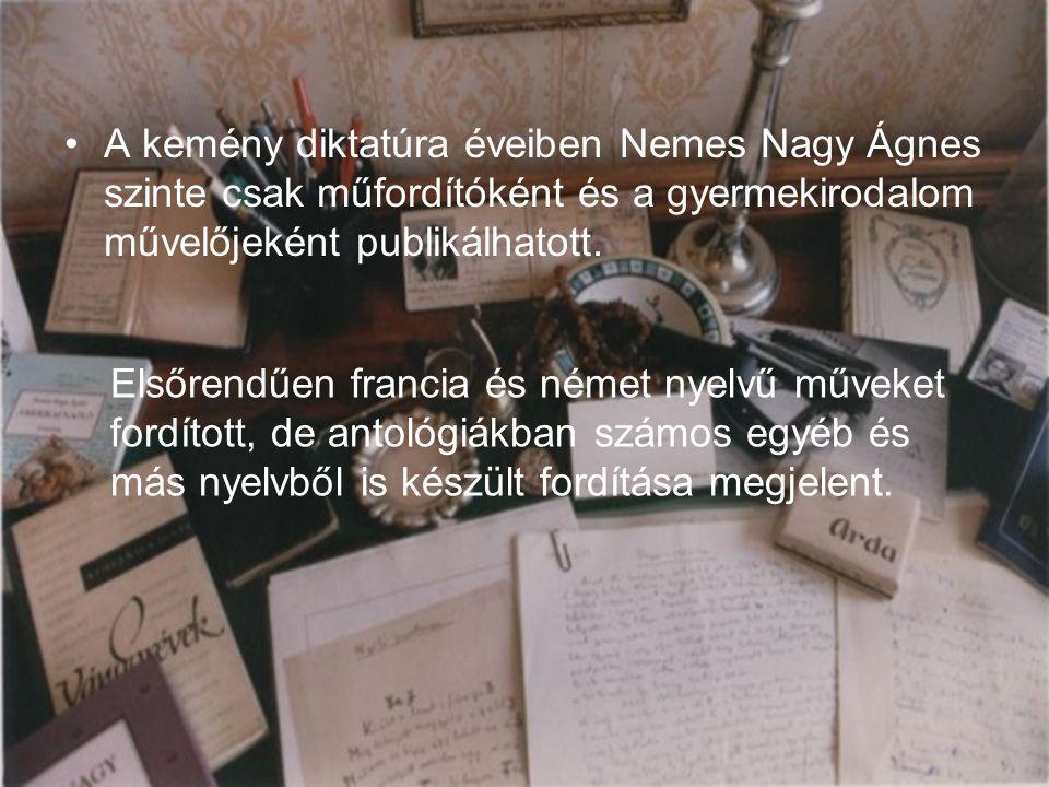 A kemény diktatúra éveiben Nemes Nagy Ágnes szinte csak műfordítóként és a gyermekirodalom művelőjeként publikálhatott.