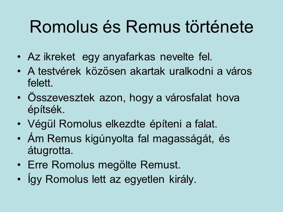 Romolus és Remus története Az ikreket egy anyafarkas nevelte fel. A testvérek közösen akartak uralkodni a város felett. Összevesztek azon, hogy a váro