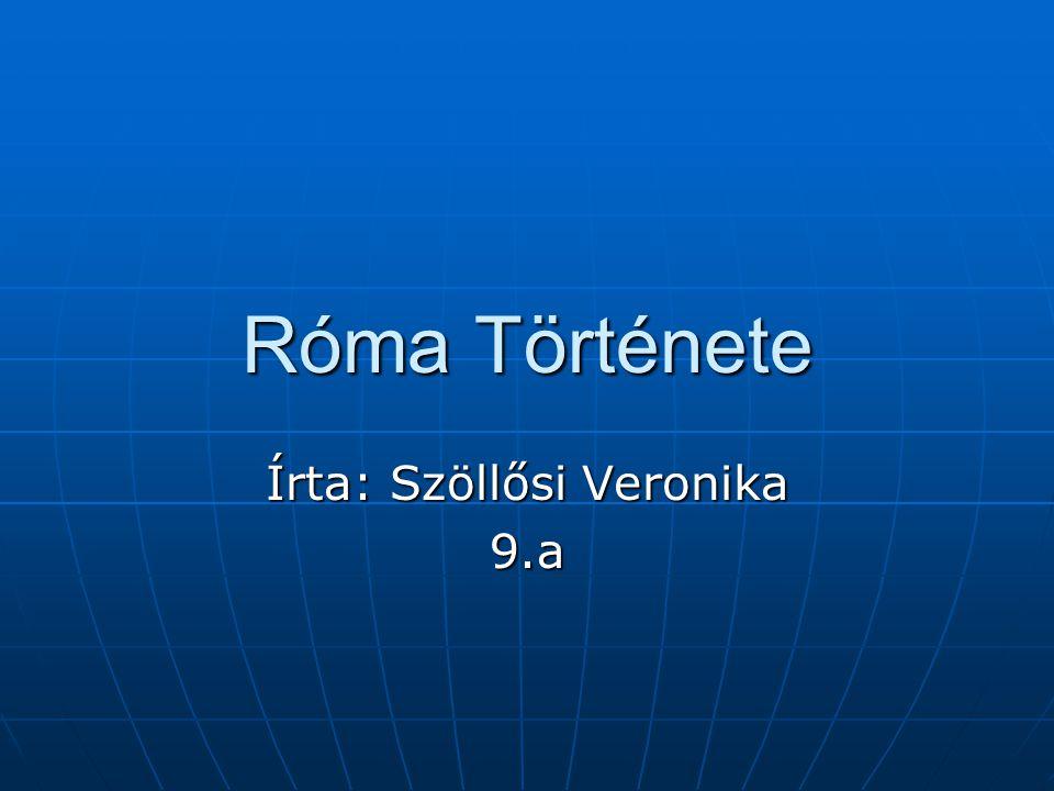 Róma Története Írta: Szöllősi Veronika 9.a
