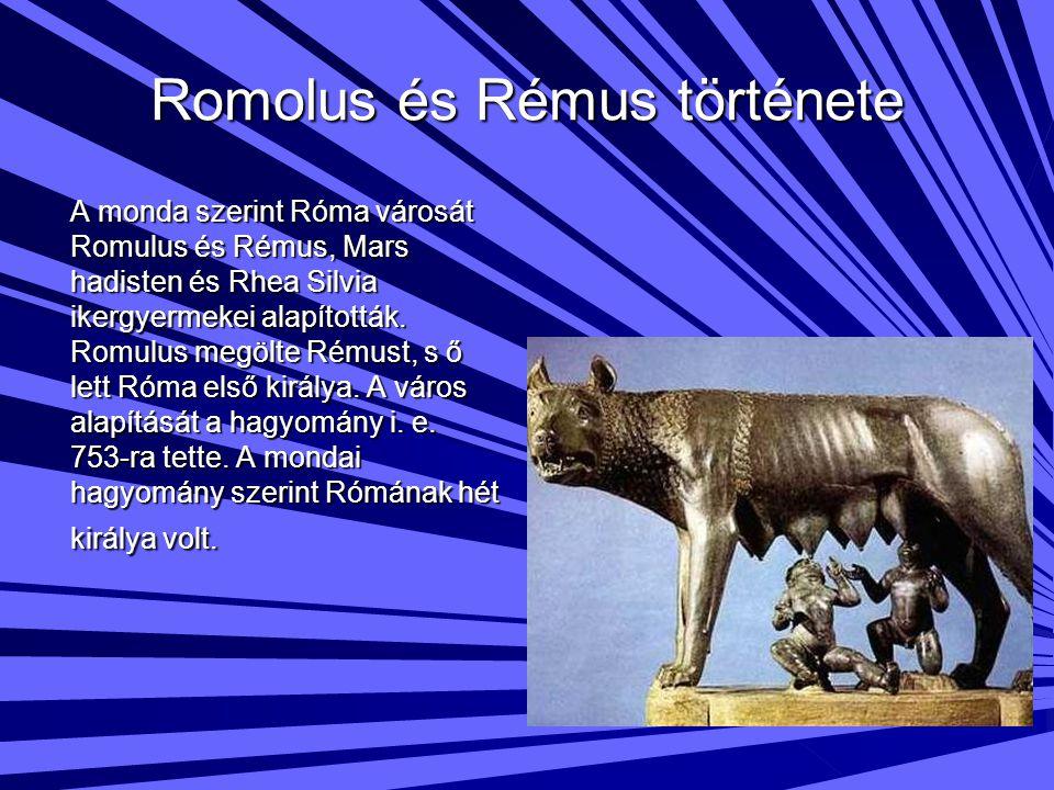 Romolus és Rémus története A monda szerint Róma városát Romulus és Rémus, Mars hadisten és Rhea Silvia ikergyermekei alapították. Romulus megölte Rému