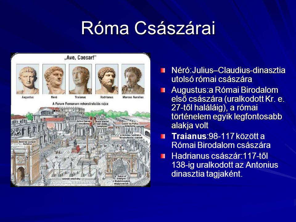 Róma Császárai Néró:Julius–Claudius-dinasztia utolsó római császára Augustus:a Római Birodalom első császára (uralkodott Kr. e. 27-től haláláig), a ró