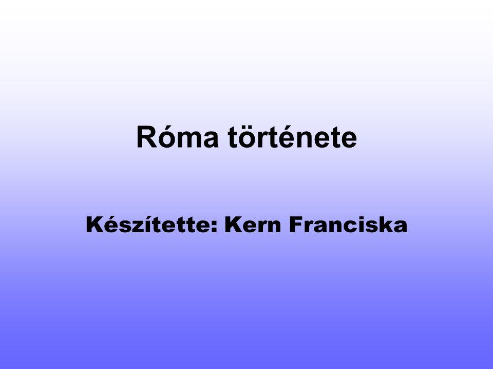 Róma története Készítette: Kern Franciska