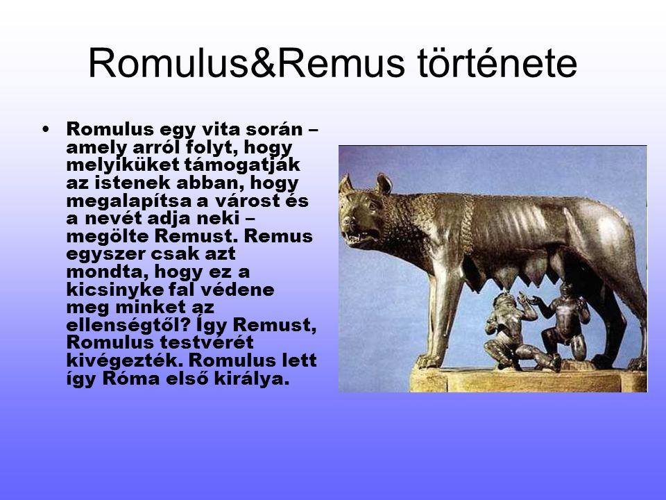 Romulus&Remus története Romulus egy vita során – amely arról folyt, hogy melyiküket támogatják az istenek abban, hogy megalapítsa a várost és a nevét adja neki – megölte Remust.